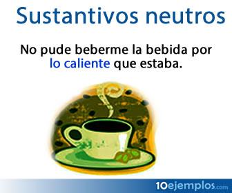 Los sustantivos neutros en español se forman a partir de adjetivos que están sustantivados.