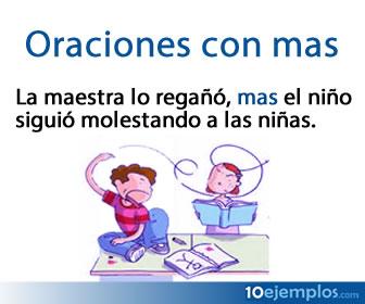 La conjunción mas, al ser una conjunción adversativa une dos grupos de palabras u oraciones de manera que uno se opone semánticamente al otro.