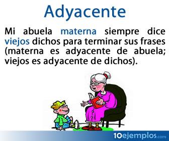 El adyacente en gramática es una palabra o un grupo de palabras cuya función es la de determinar o calificar a un nombre o sustantivo.