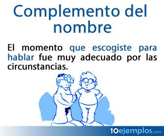 El complemento de nombre es un complemento que se subordina a un sustantivo o nombre para añadir más información acerca de éste.